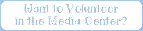 Want to Volunteer in the Media Center?
