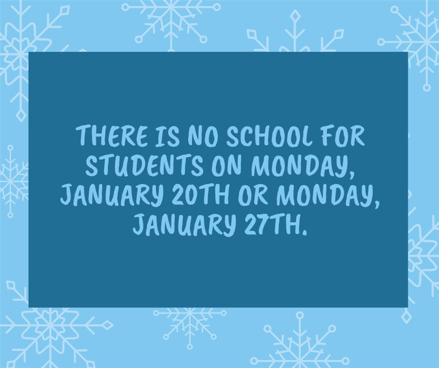 There is no school for students January 20th or January 27th.