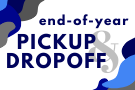 IMPORTANT: End-of-Year Pickup and Dropoff