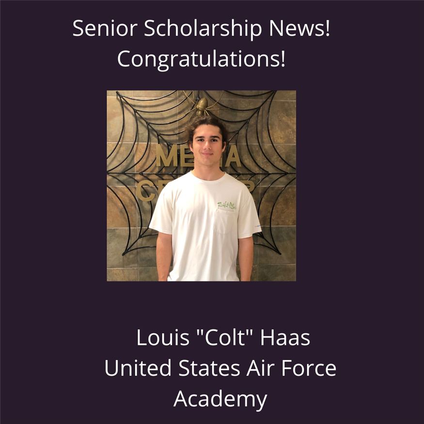 "Senior Scholarship News!  Louis ""Colt"" Haas - United States Air Force Academy. Click here for details!"