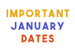 Important Upcoming January Dates