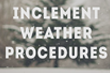 Inclement Weather Procedures – 'Tis the Season