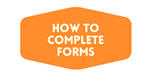 How to Complete Forms