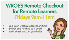 Remote Learner Library Checkout - Use Destiny anytime - Fridays from 9-11