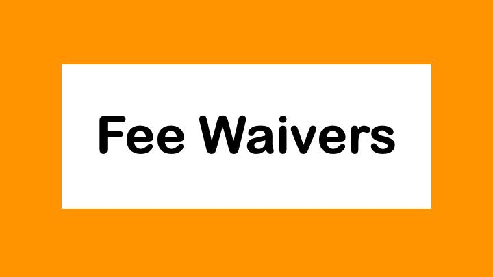 Fee Waivers: Who, What & How of Eligibility